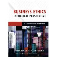 Business Ethics in Biblical Perspective by Cafferky, Michael E., 9780830824748