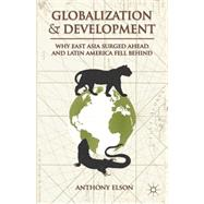 Globalization and Development Why East Asia Surged Ahead and Latin America Fell Behind by Elson, Anthony, 9781137274748