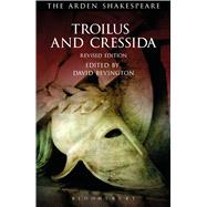Troilus and Cressida Third Series, Revised Edition by Shakespeare, William; Bevington, David; Thompson, Ann; Kastan, David Scott; Woudhuysen, H. R.; Proudfoot, Richard, 9781472584748