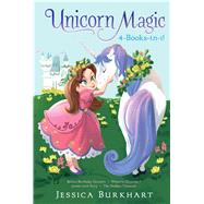 Unicorn Magic 4-Books-in-1! Bella's Birthday Unicorn; Where's Glimmer?; Green with Envy; The Hidden Treasure by Burkhart, Jessica; Ying, Victoria, 9781481494748