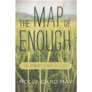 The Map of Enough One Woman's Search for Place by May, Molly, 9781619024748