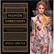 Fashion Embroidery Embroidery Techniques and Inspiration for Haute-Couture Clothing by Pile, Jessica Jane, 9781849944748