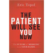 The Patient Will See You Now by Topol, Eric, 9780465054749