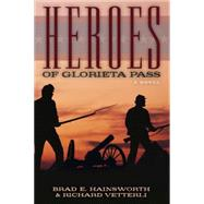 Heroes of Glorieta Pass by Hainsworth, Brad E.; Vetterli, Richard, 9781590384749