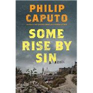Some Rise by Sin A Novel by Caputo, Philip, 9781627794749