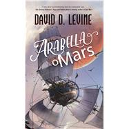 Arabella of Mars by Levine, David D., 9780765394750