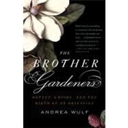 The Brother Gardeners by Wulf, Andrea, 9780307454751