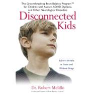Disconnected Kids : The Groundbreaking Brain Balance Program for Children with Autism, ADHD, Dyslexia, and Other Neurological Disorders by Melillo, Robert, 9780399534751