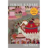 The Siege by Kadare, Ismail; Bellos, David, 9780802144751