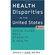 Health Disparities in the United States: Social Class, Race, Ethnicity, and Health by Barr, Donald A., 9781421414751