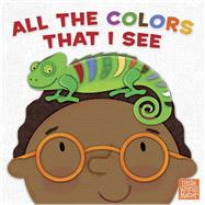 All the Colors That I See (board book) by Unknown, 9781462794751