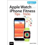 Apple Watch and iPhone Fitness Tips and Tricks (includes Content Update Program) by Rich, Jason R., 9780789754752