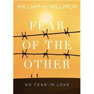 Fear of the Other by Willimon, William H., 9781501824753