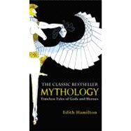 Mythology : Timeless Tales of Gods and Heroes by Hamilton, Edith, 9780446574754