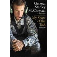 My Share of the Task : A Memoir by McChrystal, General Stanley, 9781591844754