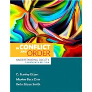 In Conflict and Order Understanding Society,  Plus NEW MySocLab for Introduction to Sociology -- Access Card Package by Eitzen, D. Stanley; Zinn, Maxine Baca; Smith, Kelly Eitzen, 9780134474755