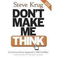 Don't Make Me Think : A Common Sense Approach to Web Usability by Krug, Steve, 9780321344755
