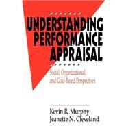 Understanding Performance Appraisal : Social, Organizational, and Goal-Based Perspectives by Kevin R. Murphy, 9780803954755