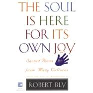 The Soul Is Here for Its Own Joy: Sacred Poems from Many Cultures by BLY R, 9780880014755