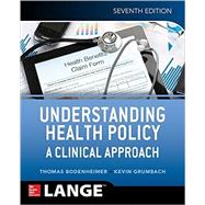 Understanding Health Policy: A Clinical Approach, Seventh Edition by Bodenheimer, Thomas; Grumbach, Kevin, 9781259584756