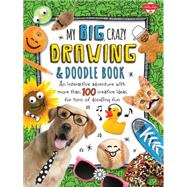 My Big, Crazy Drawing & Doodle Book by Walter Foster Jr., 9781600584756