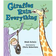 Giraffes Ruin Everything by Schulz, Heidi; Robertson, Chris, 9781619634756