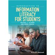 Introduction to Information Literacy for Students by Alewine, Michael C.; Canada, Mark, 9781119054757