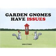 Garden Gnomes Have Issues by Stones, Greg, 9781452144757