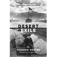 Desert Exile: The Uprooting of a Japanese American Family by Uchida, Yoshiko; Yamamoto, Traise, 9780295994758