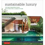 Sustainable Luxury: The New Singapore House: Solutions for a Livable Future by McGillick, Paul; Kawana, Masano, 9780804844758