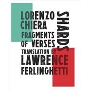 Shards by Chiera, Lorenzo; Ferlinghetti, Lawrence; Chiamenti, Massimiliano (COL), 9780811224758
