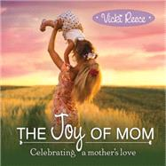 The Joy of Mom by Reece, Vicki, 9781608104758