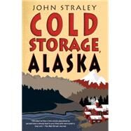 Cold Storage, Alaska by Straley, John, 9781616954758