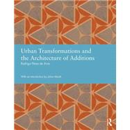 Urban Transformations and the Architecture of Additions by Perez de Arce,Rodrigo, 9780415834759