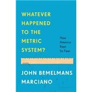 Whatever Happened to the Metric System? How America Kept Its Feet by Marciano, John Bemelmans, 9781608194759