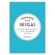 Awakening Your Ikigai by Mogi, Ken, 9781615194759