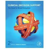 Clinical Decision Support: The Road to Broad Adoption by Greenes, Robert A., 9780123984760