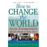 How to Change the World Social Entrepreneurs and the Power of New Ideas, Updated Edition by Bornstein, David, 9780195334760