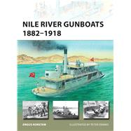 Nile River Gunboats 1882–1918 by Konstam, Angus; Dennis, Peter, 9781472814760