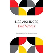 Bad Words by Aichinger, Ilse; Wolf, Uljana; Hawkey, Christian, 9780857424761