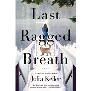 Last Ragged Breath A Novel by Keller, Julia, 9781250044761
