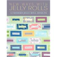 New Ways With Jelly Rolls: 12 Modern Reversible Jelly Roll Designs by Lintott, Pam; Lintott, Nicky, 9781446304761