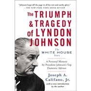 The Triumph & Tragedy of Lyndon Johnson The White House Years by Califano, Joseph A., 9781476794761