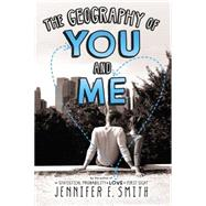 The Geography of You and Me by Smith, Jennifer E., 9780316254762