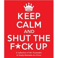 Keep Calm and Shut the F*ck Up by Adams Media, 9781440594762