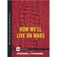 How We'll Live on Mars by Petranek, Stephen L., 9781476784762