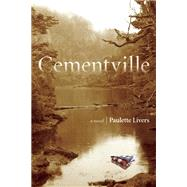 Cementville A Novel by Livers, Paulette, 9781619024762