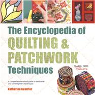 The Encyclopedia of Quilting & Patchwork Techniques A comprehensive visual guide to traditional and contemporary techniques by Guerrier, Katharine, 9781782214762