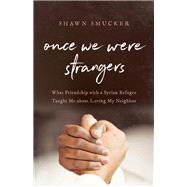 Once We Were Strangers by Smucker, Shawn, 9780800734763