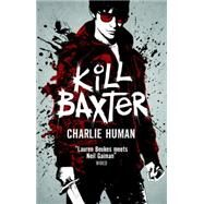 Kill Baxter by Human, Charlie, 9781783294763